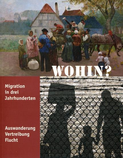 Ausstellungskatalog Wohin? - Migration in drei Jahrhunderten